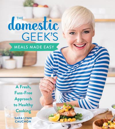 The Domestic Geek's Meals Made Easy | Sara Lynn Cauchon