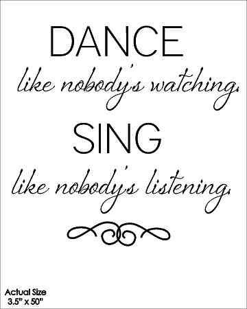 Wall Talk Quotes - Dance like nobody's watching. Sing like nobod