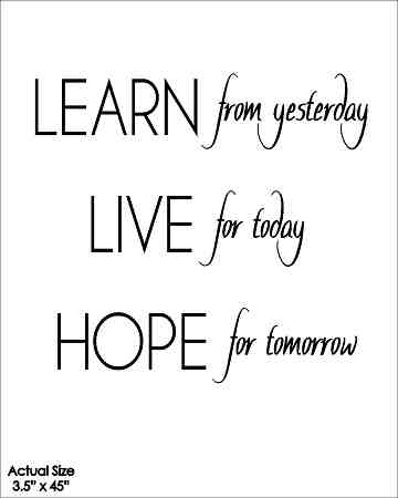 Wall Talk Quotes - Learn From Yesterday Live For Today Hope For