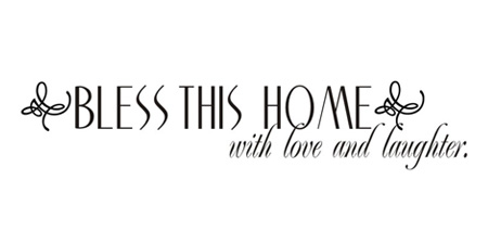 Wall Talk Quotes - Bless This Home With Love and Laughter